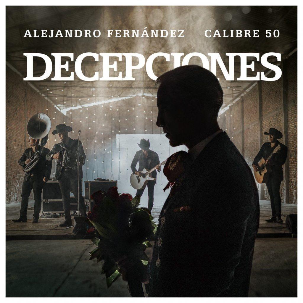 Alejandro Fernández – Decepciones (Feat. Calibre 50) (Single 2020)